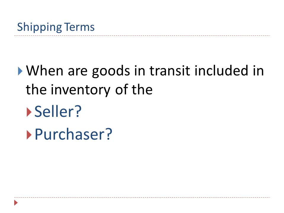 Shipping Terms When are goods in transit included in the inventory of the Seller Purchaser