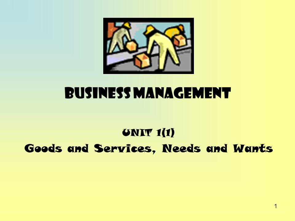 UNIT 1(1) Goods and Services, Needs and Wants