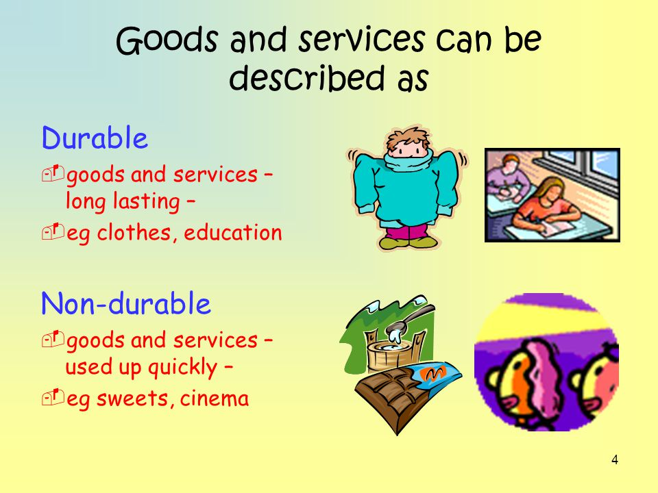 Goods and services can be described as
