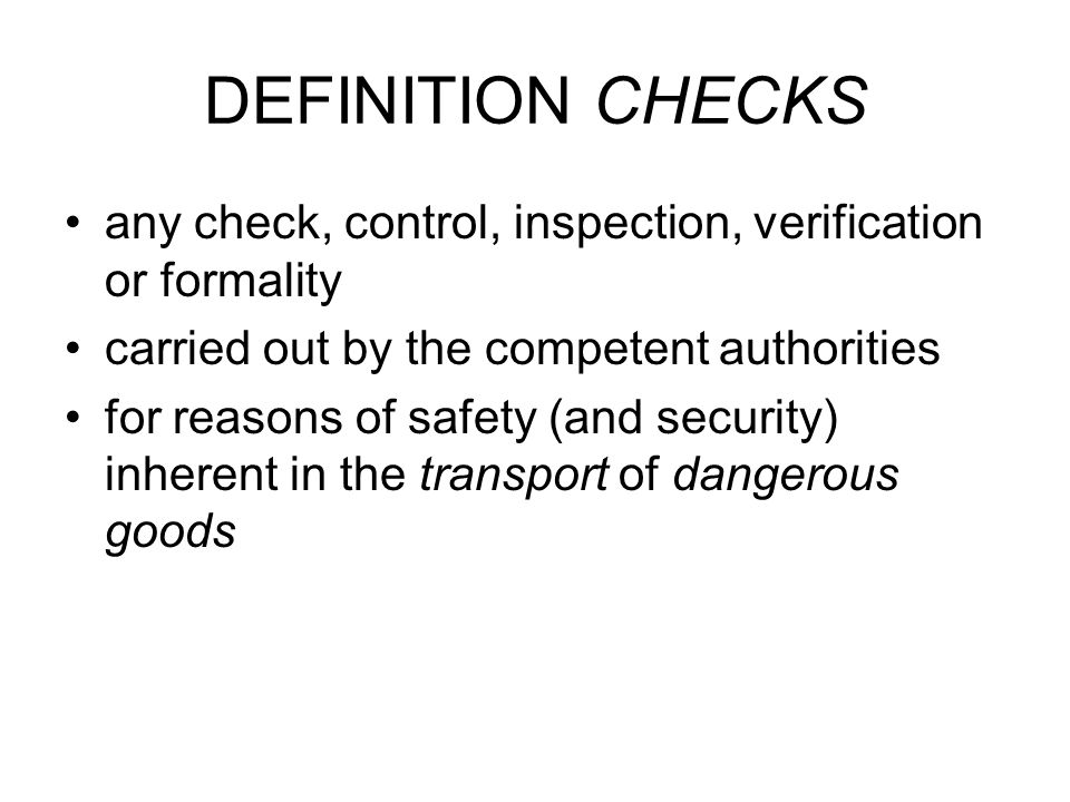 DEFINITION CHECKS any check, control, inspection, verification or formality. carried out by the competent authorities.