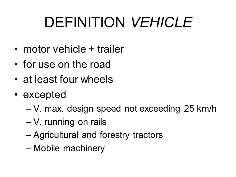 DEFINITION VEHICLE motor vehicle + trailer for use on the road