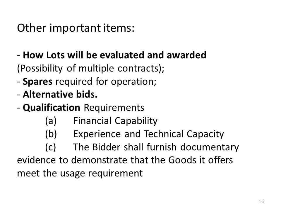 Other important items: - How Lots will be evaluated and awarded (Possibility of multiple contracts); - Spares required for operation; - Alternative bids.