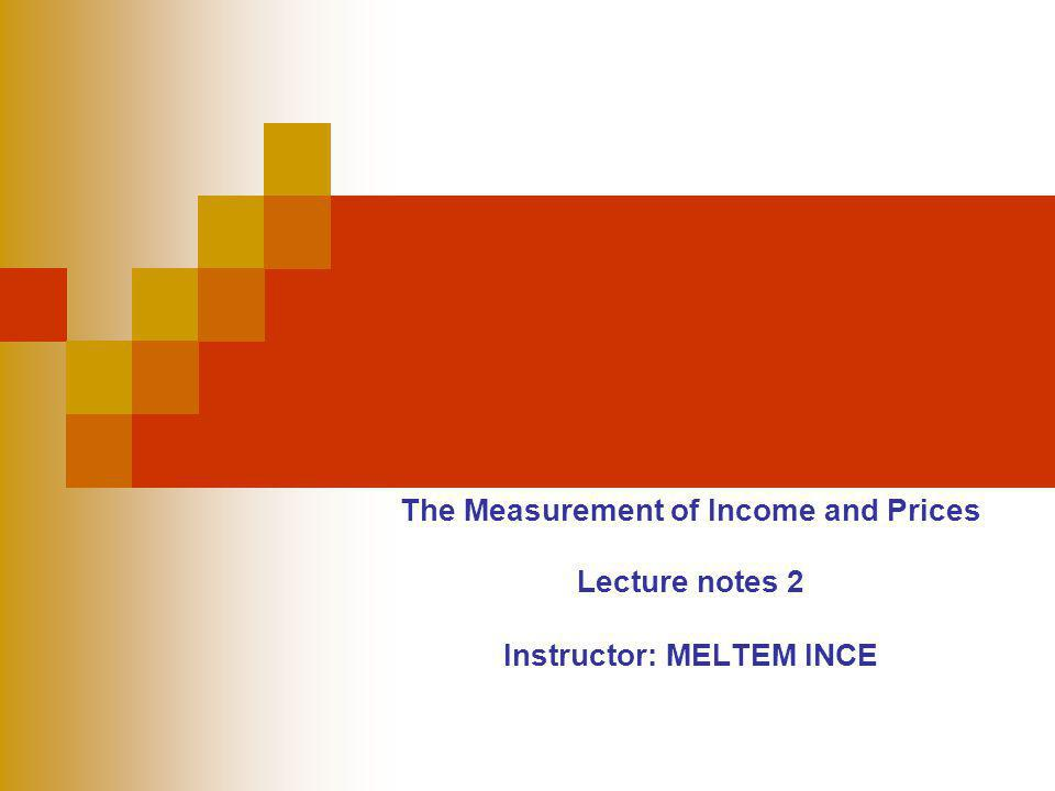 The Measurement of Income and Prices Instructor: MELTEM INCE