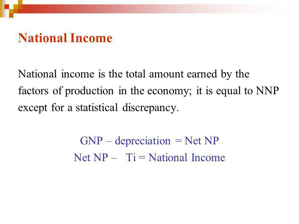 National Income National income is the total amount earned by the