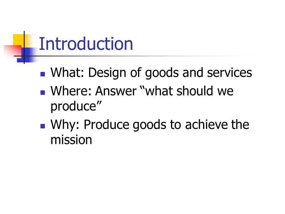 Introduction What: Design of goods and services