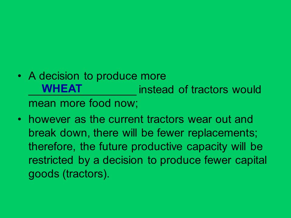 A decision to produce more _________________ instead of tractors would mean more food now;