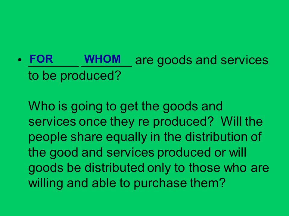 _______ _______ are goods and services to be produced