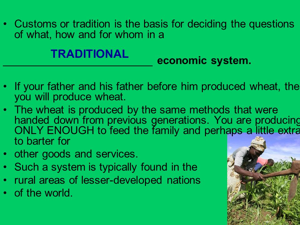 Customs or tradition is the basis for deciding the questions of what, how and for whom in a