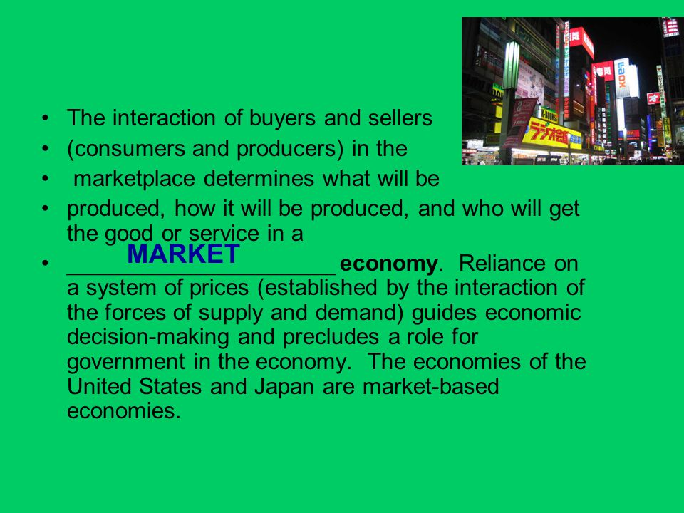 MARKET The interaction of buyers and sellers