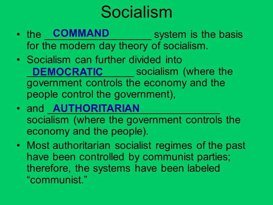 Socialism COMMAND. the __________________ system is the basis for the modern day theory of socialism.