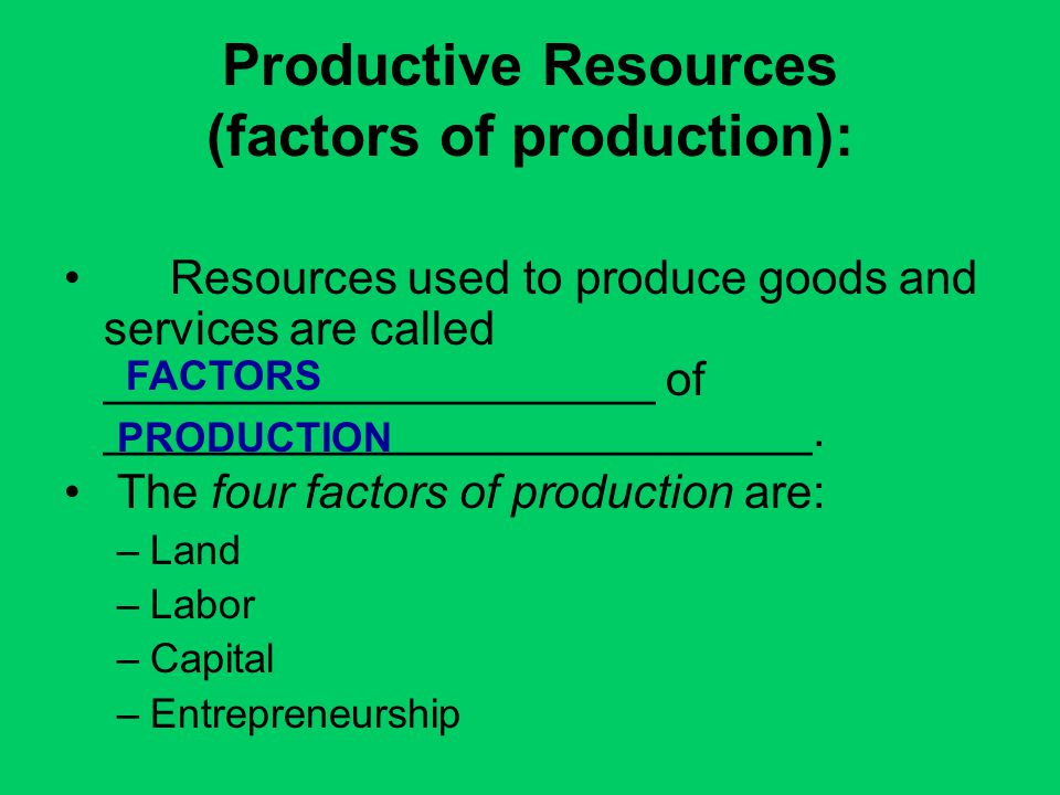 Productive Resources (factors of production):