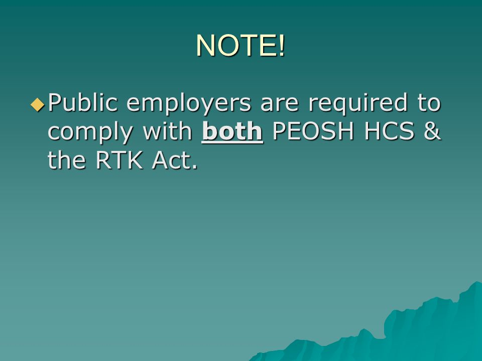 NOTE! Public employers are required to comply with both PEOSH HCS & the RTK Act.
