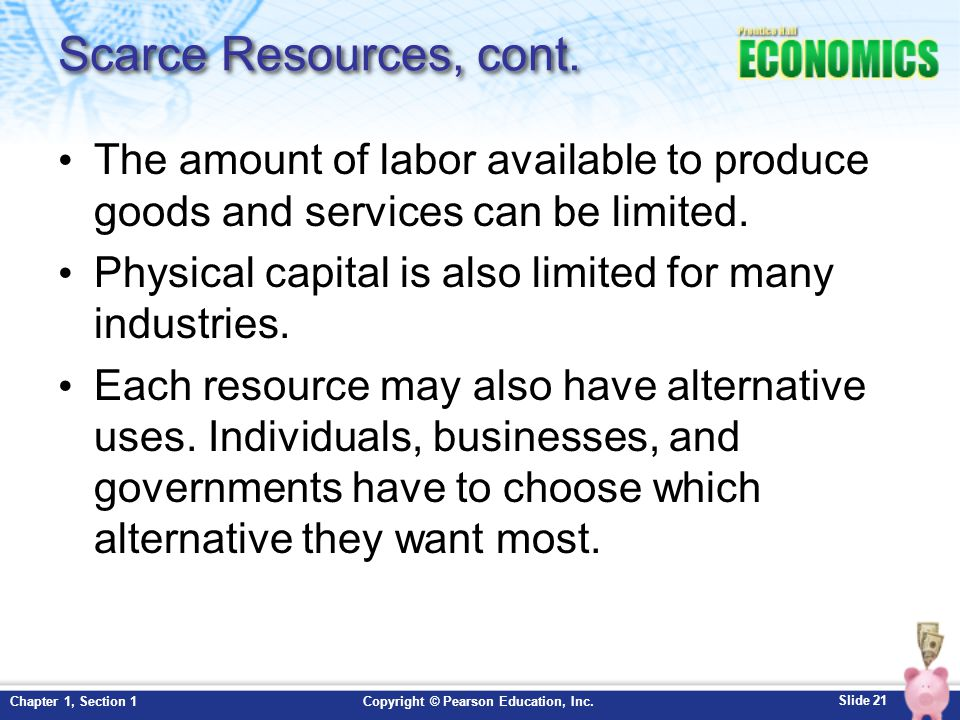 Scarce Resources, cont. The amount of labor available to produce goods and services can be limited.