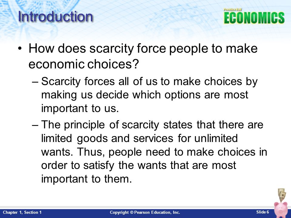 Introduction How does scarcity force people to make economic choices