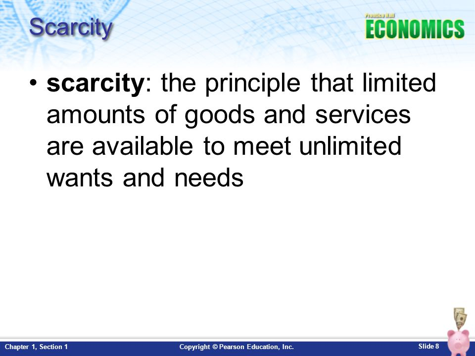 Scarcity scarcity: the principle that limited amounts of goods and services are available to meet unlimited wants and needs.
