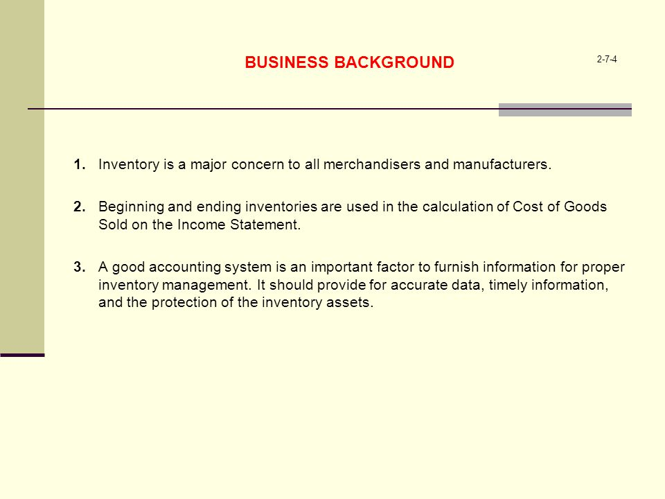 BUSINESS BACKGROUND 2-7-4. 1. Inventory is a major concern to all merchandisers and manufacturers.
