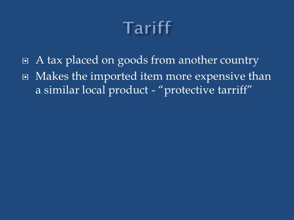Tariff A tax placed on goods from another country