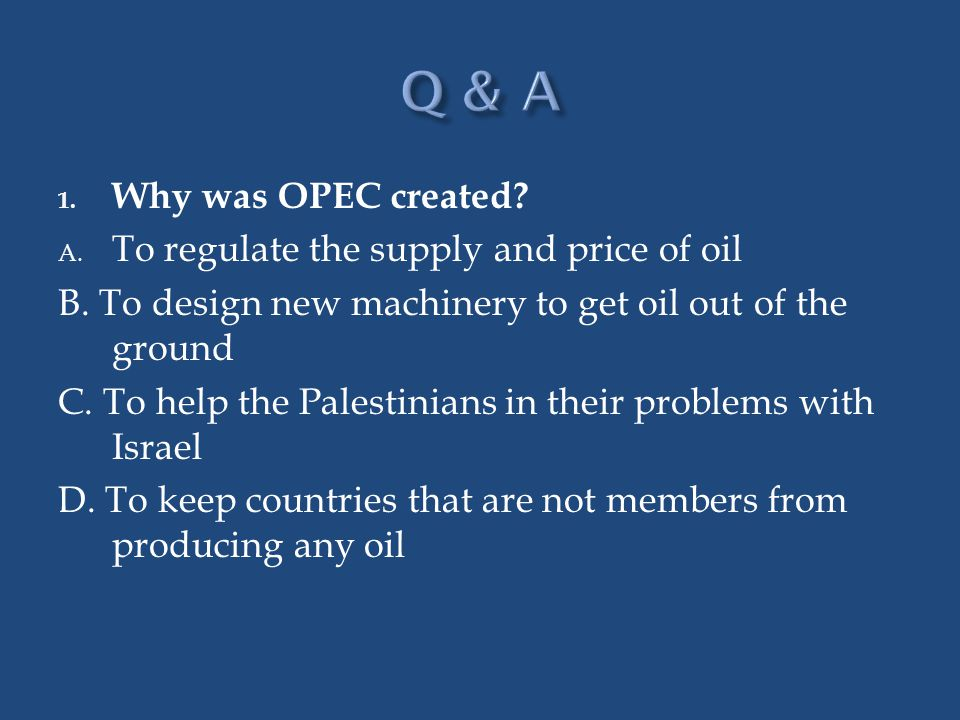 Q & A Why was OPEC created To regulate the supply and price of oil