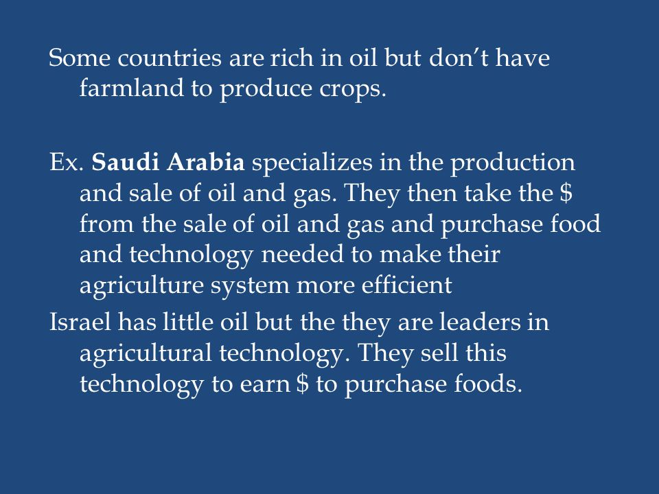 Some countries are rich in oil but don't have farmland to produce crops.