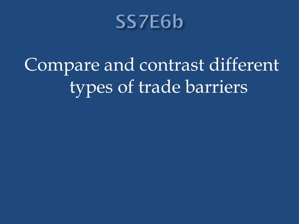 Compare and contrast different types of trade barriers