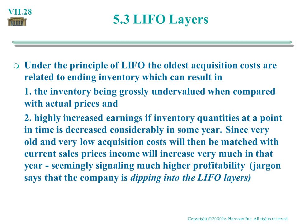 5.3 LIFO Layers Under the principle of LIFO the oldest acquisition costs are related to ending inventory which can result in.