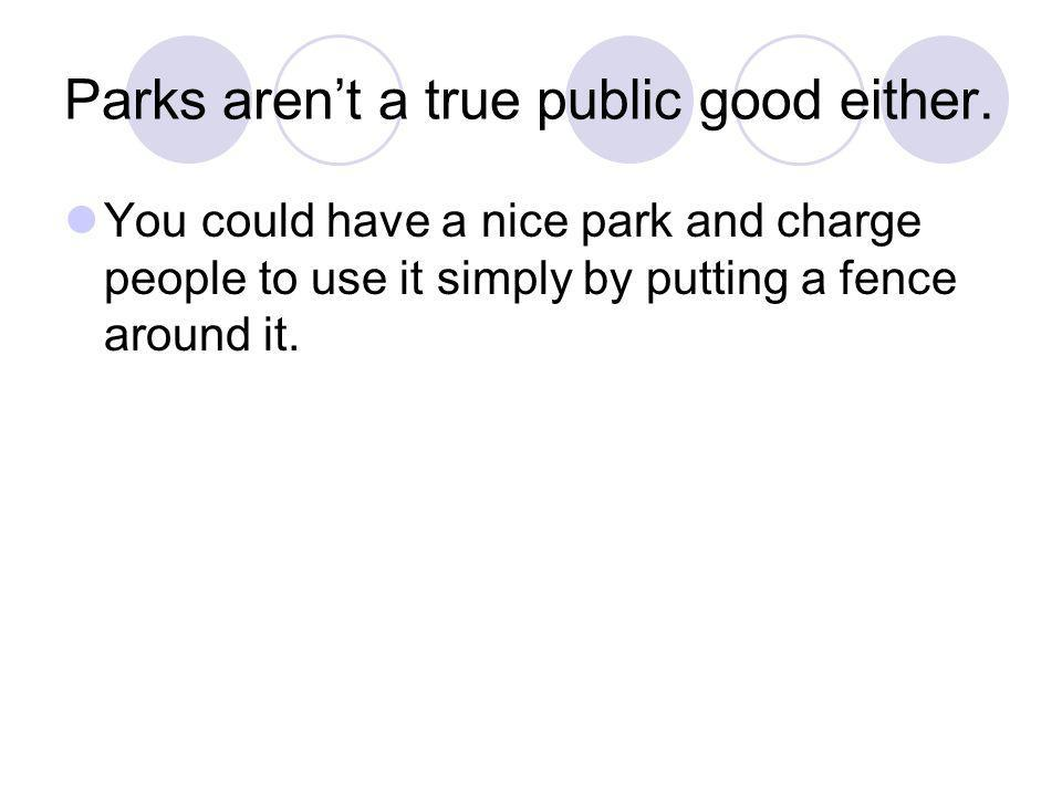Parks aren't a true public good either.