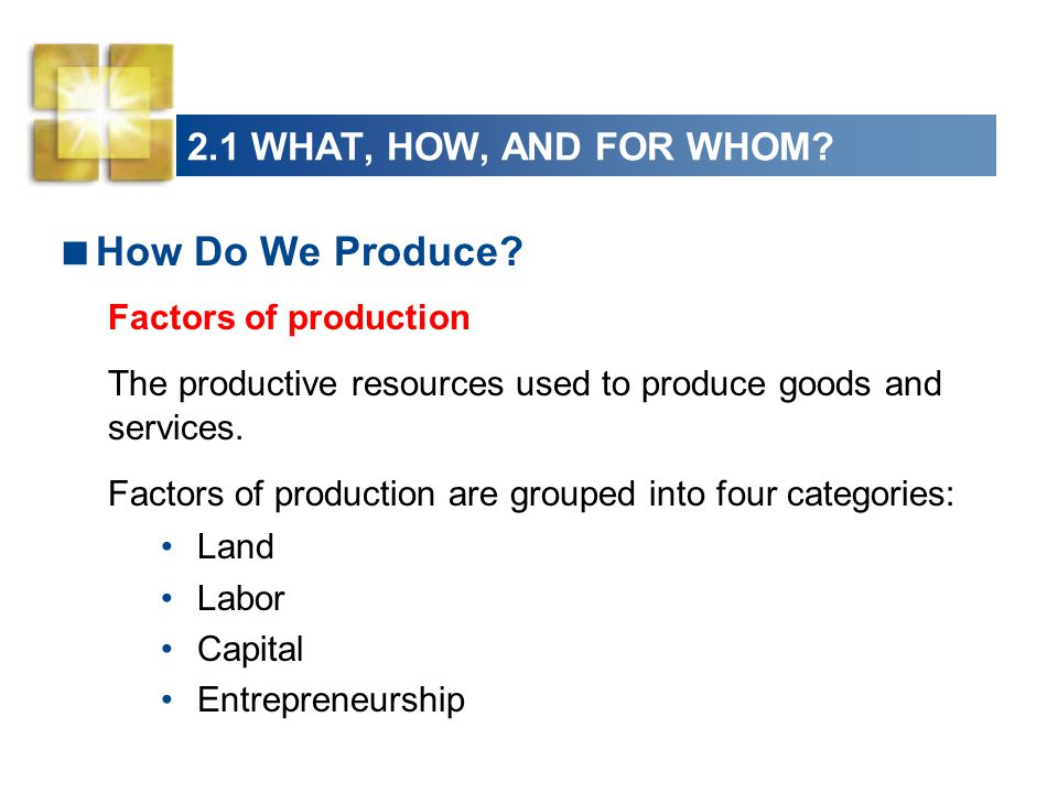 How Do We Produce 2.1 WHAT, HOW, AND FOR WHOM Factors of production