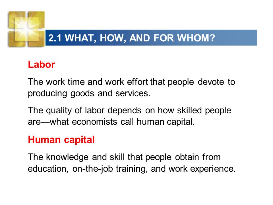 2.1 WHAT, HOW, AND FOR WHOM Labor Human capital