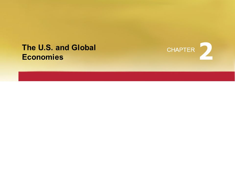 2 The U.S. and Global Economies CHAPTER