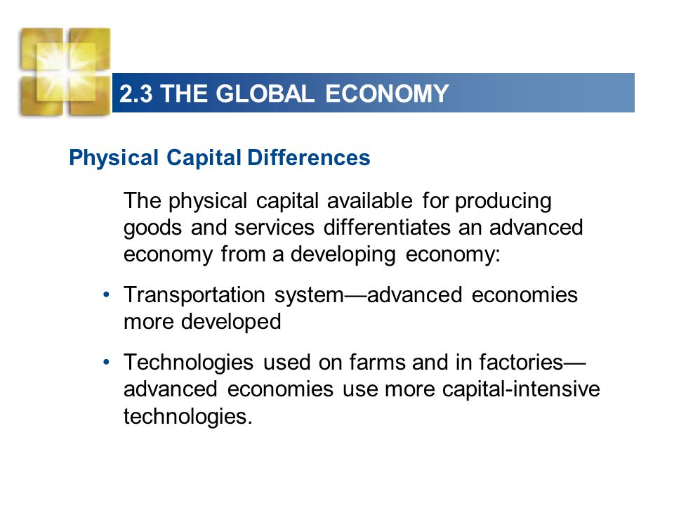 2.3 THE GLOBAL ECONOMY Physical Capital Differences