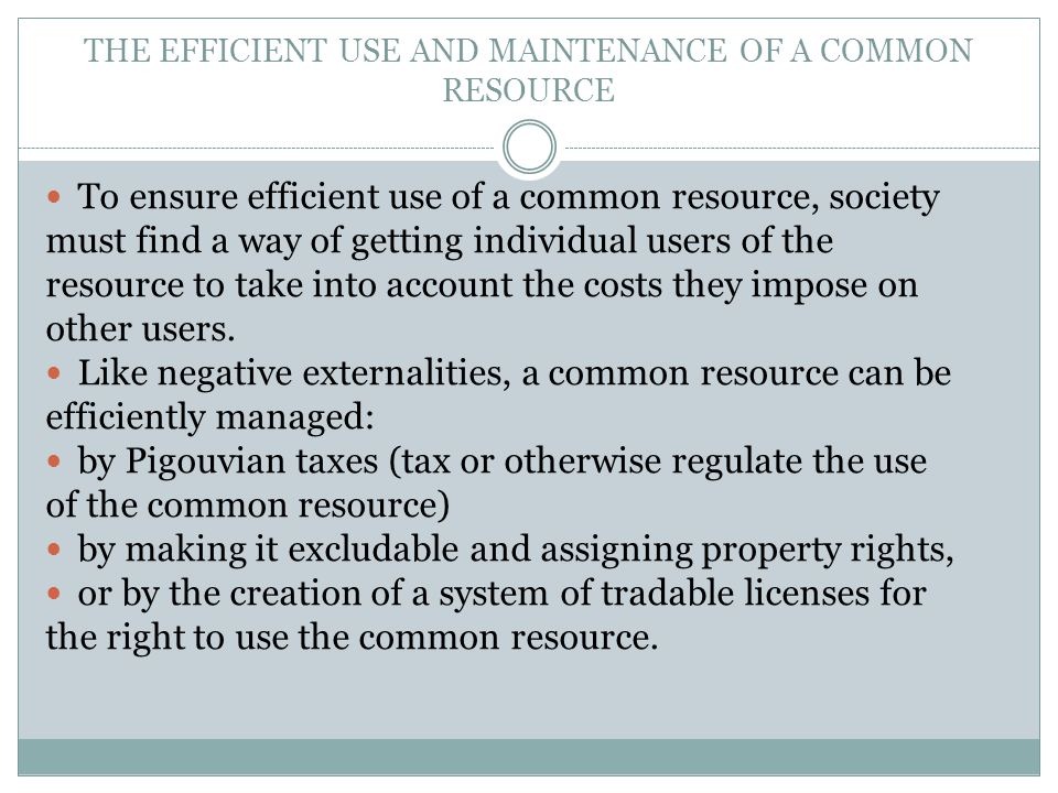 THE EFFICIENT USE AND MAINTENANCE OF A COMMON RESOURCE