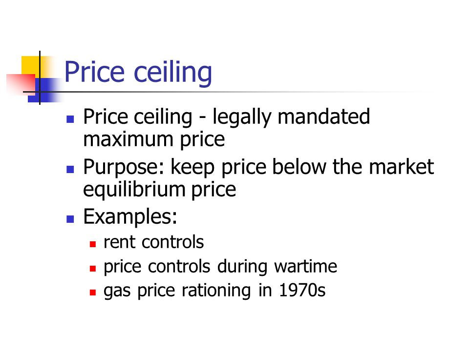 Price ceiling Price ceiling - legally mandated maximum price