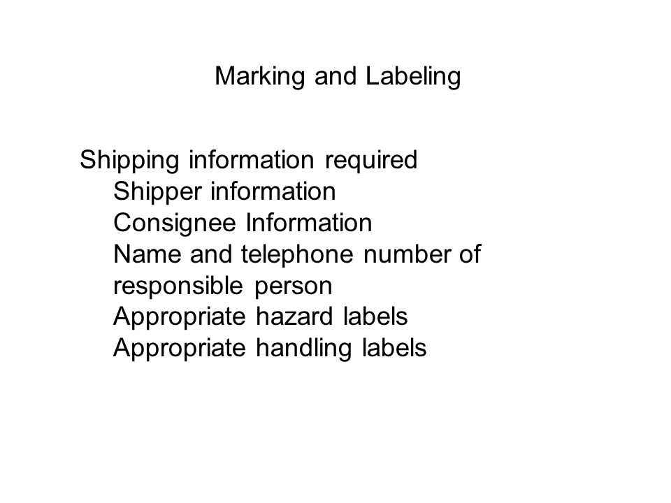 Marking and Labeling Shipping information required. Shipper information. Consignee Information. Name and telephone number of responsible person.