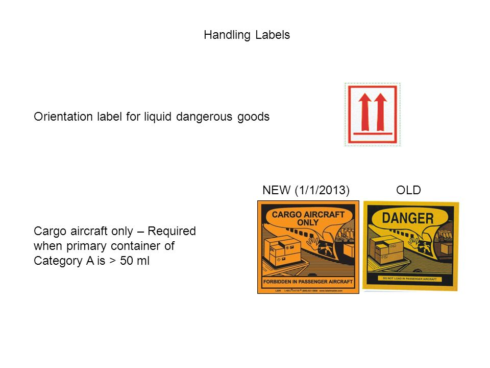 Handling Labels Orientation label for liquid dangerous goods. NEW (1/1/2013) OLD.