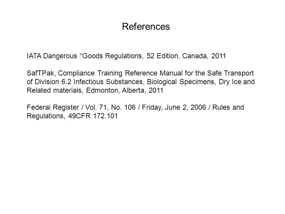 References IATA Dangerous Goods Regulations, 52 Edition, Canada, 2011