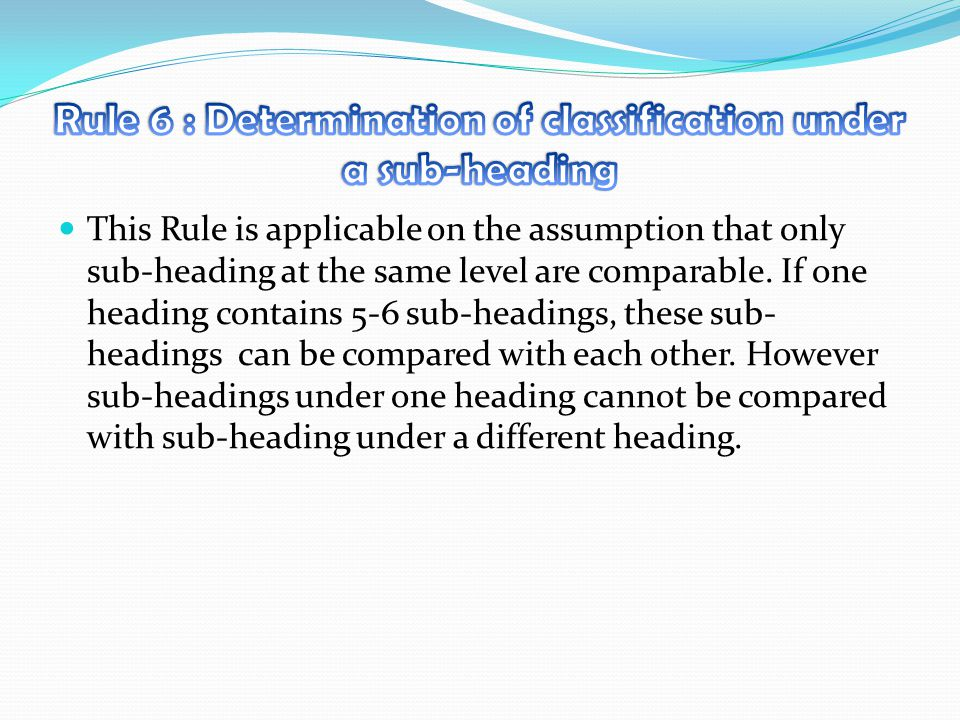 Rule 6 : Determination of classification under a sub-heading