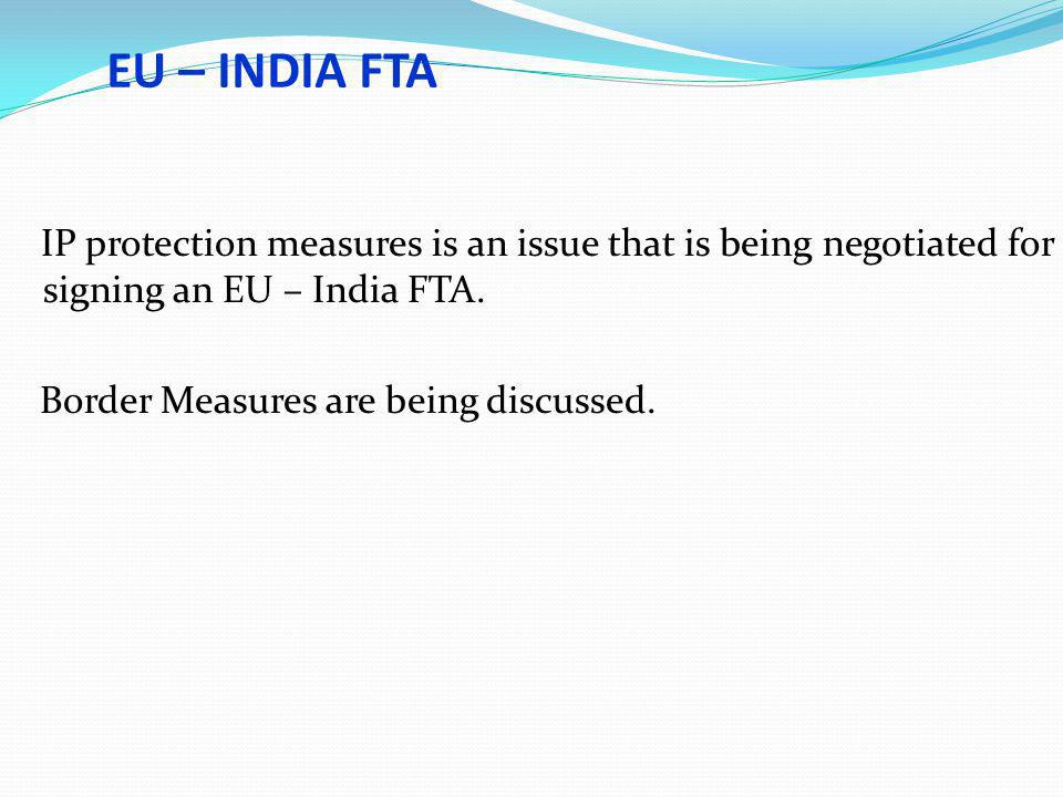 EU – INDIA FTA IP protection measures is an issue that is being negotiated for signing an EU – India FTA.