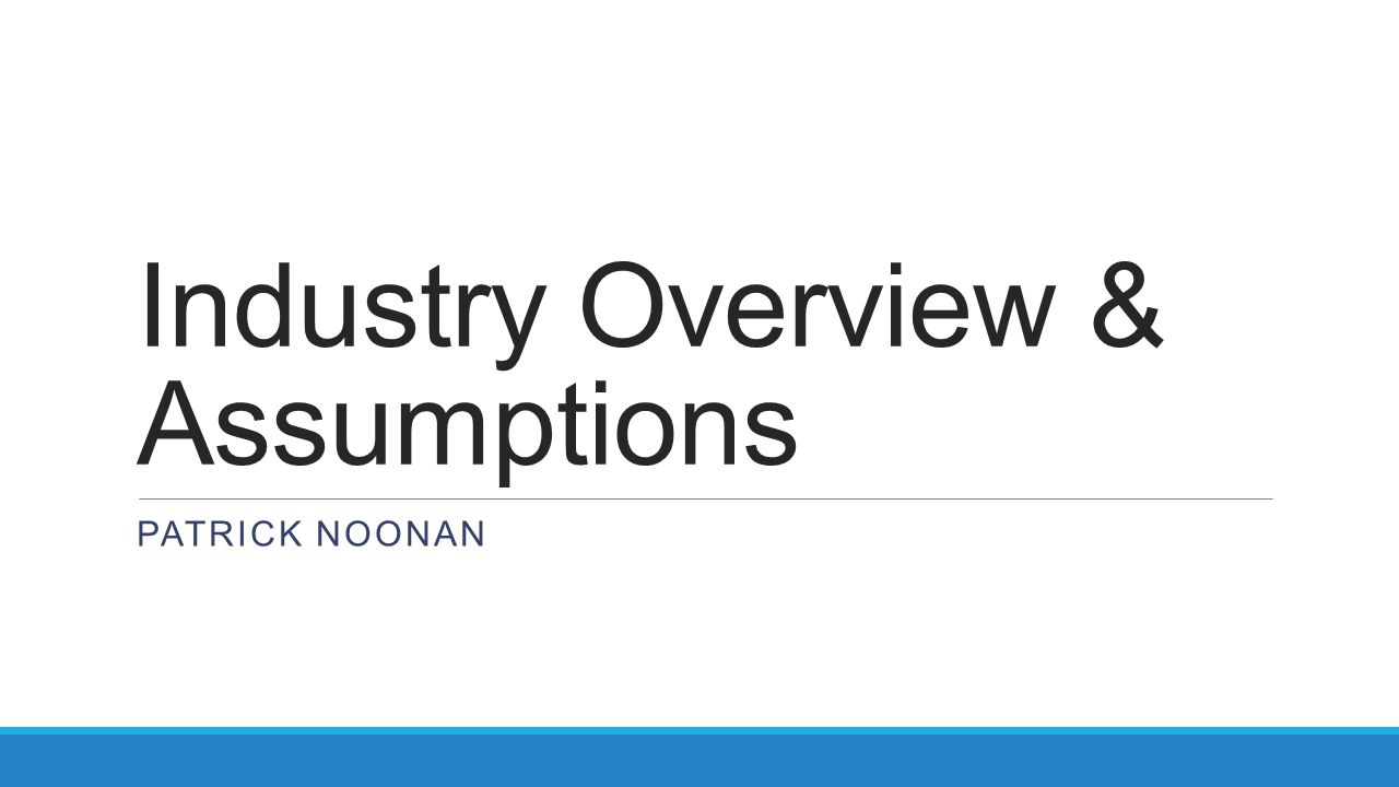 Industry Overview & Assumptions