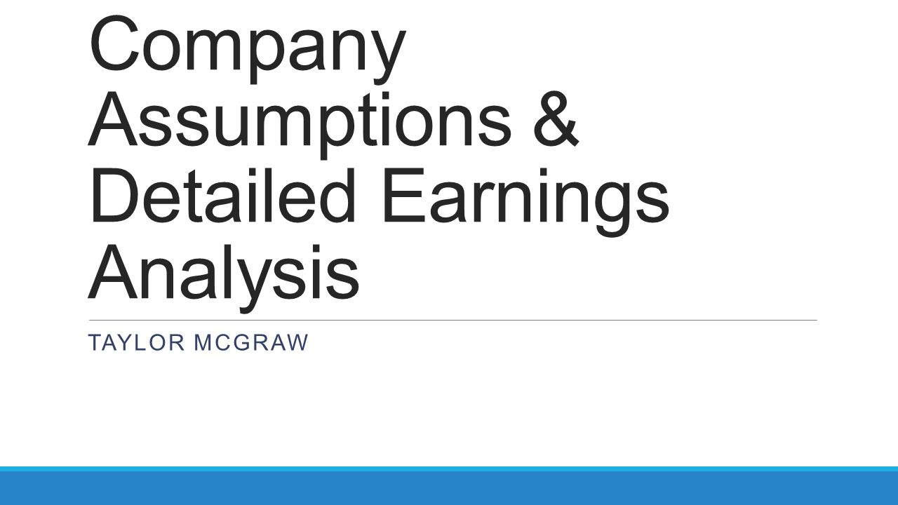Company Assumptions & Detailed Earnings Analysis
