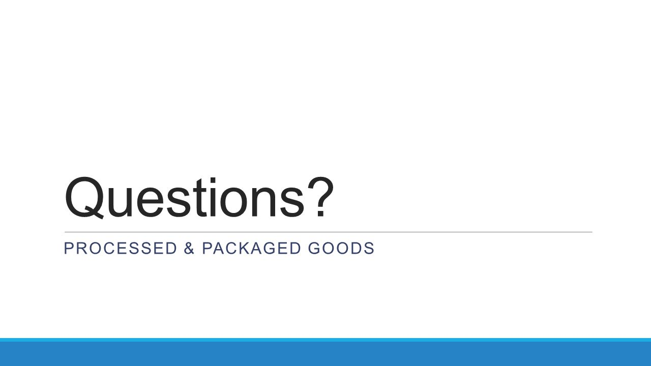 Questions Processed & Packaged Goods