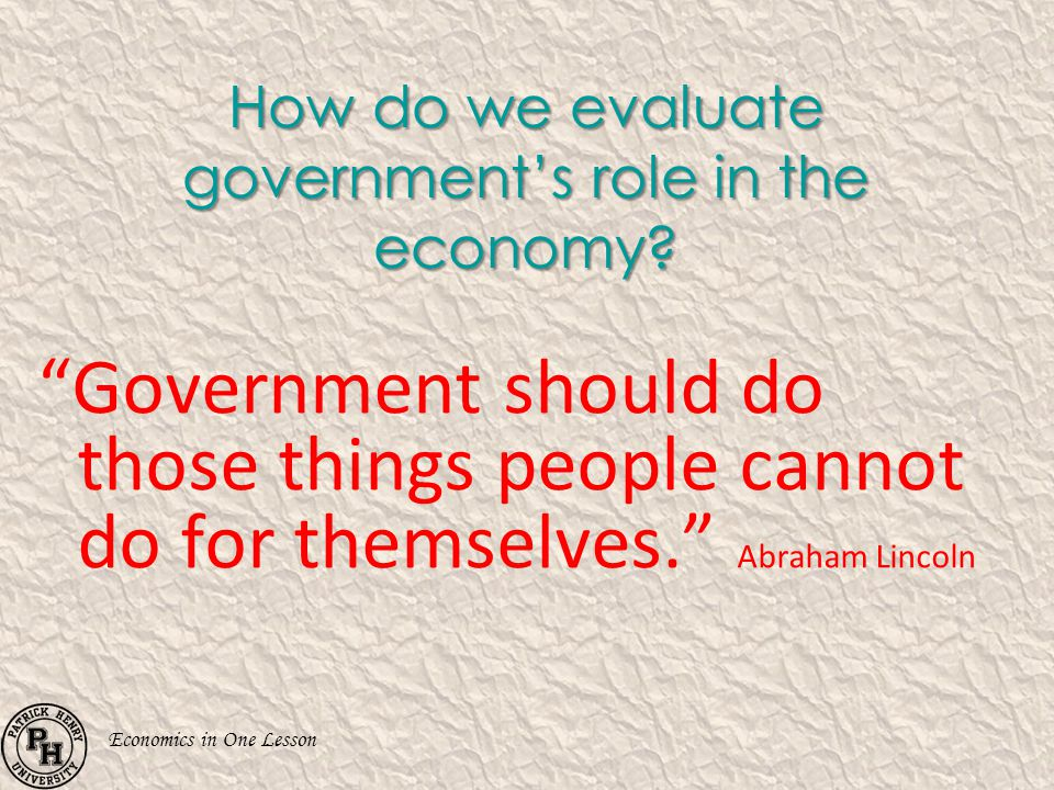 How do we evaluate government's role in the economy