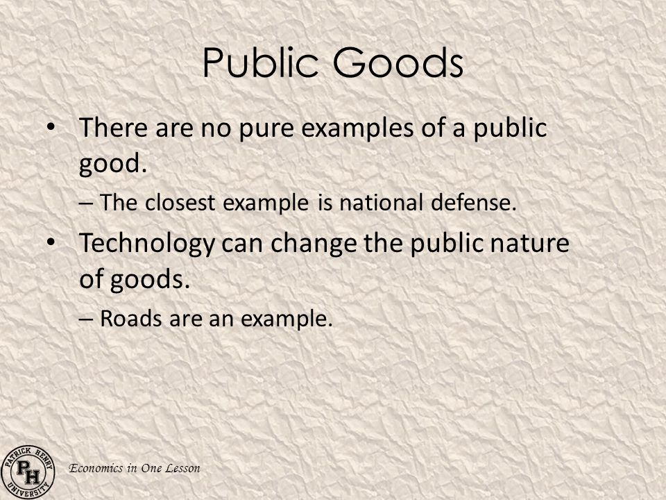 Public Goods There are no pure examples of a public good.