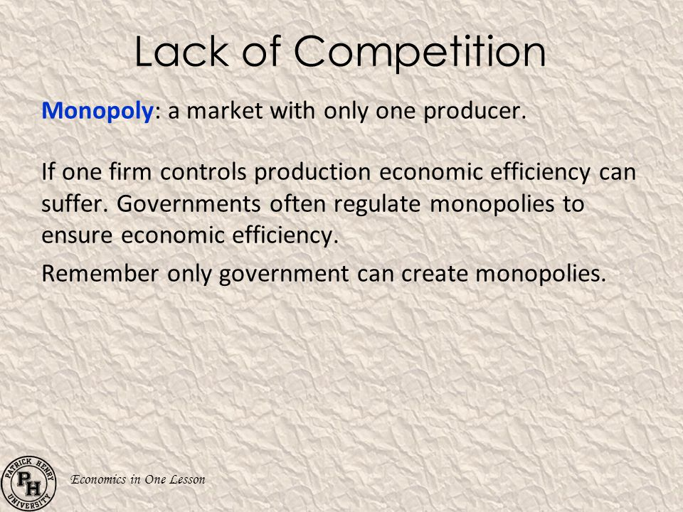 Lack of Competition Monopoly: a market with only one producer.