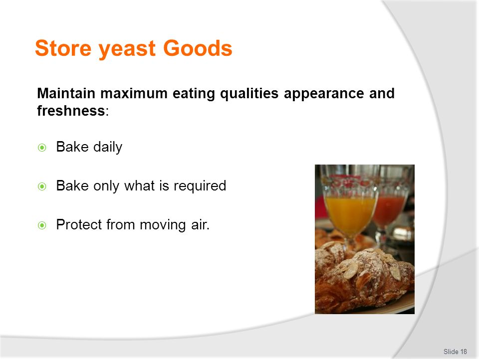 Store yeast Goods Maintain maximum eating qualities appearance and freshness: Bake daily. Bake only what is required.