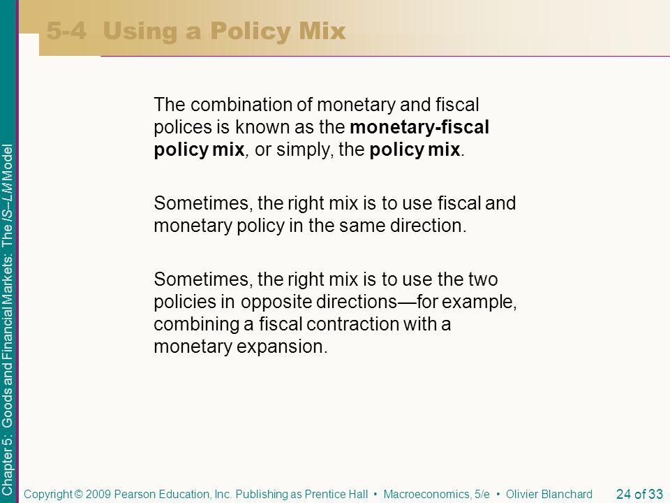 5-4 Using a Policy Mix The combination of monetary and fiscal polices is known as the monetary-fiscal policy mix, or simply, the policy mix.
