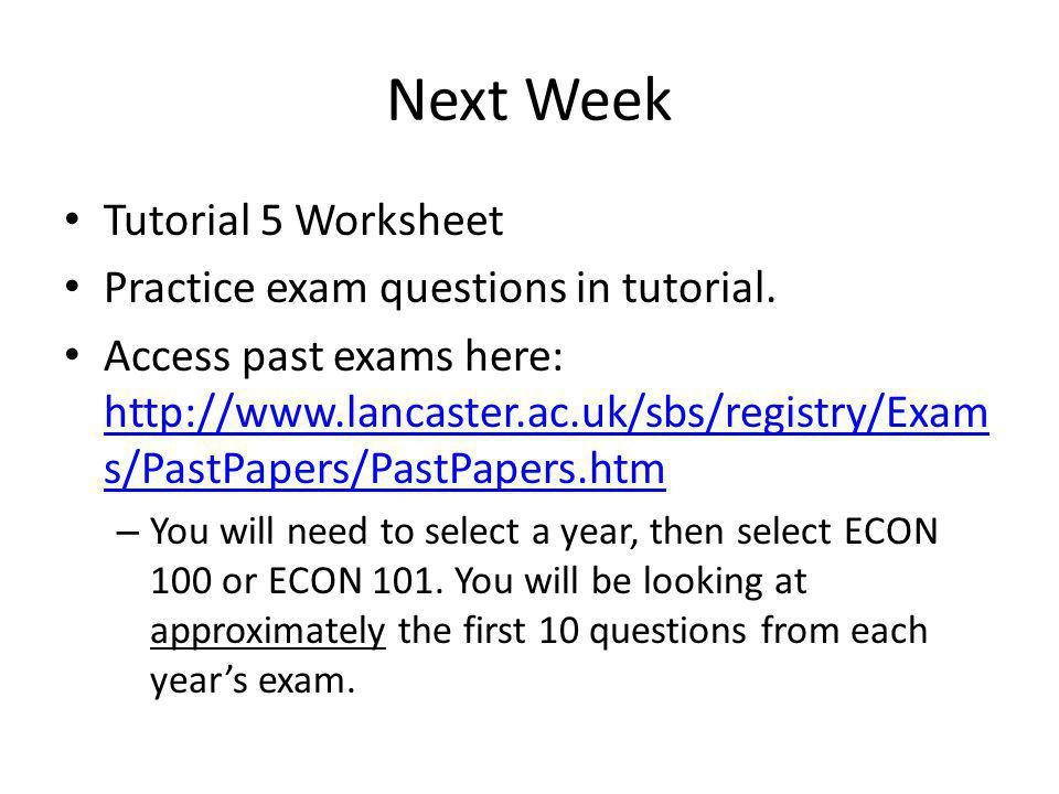 Next Week Tutorial 5 Worksheet Practice exam questions in tutorial.