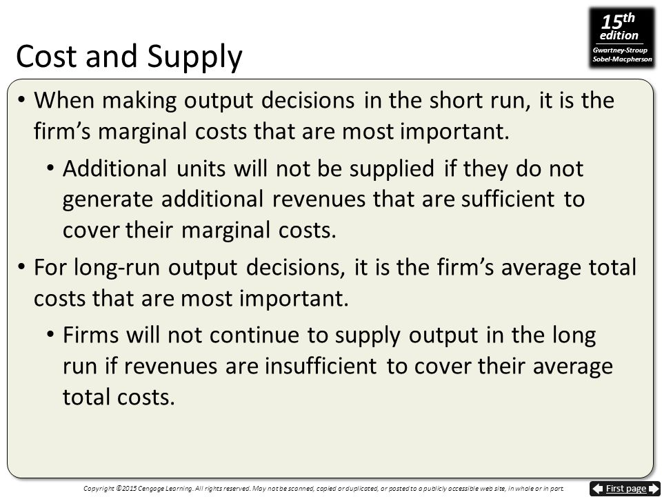 Cost and Supply When making output decisions in the short run, it is the firm's marginal costs that are most important.