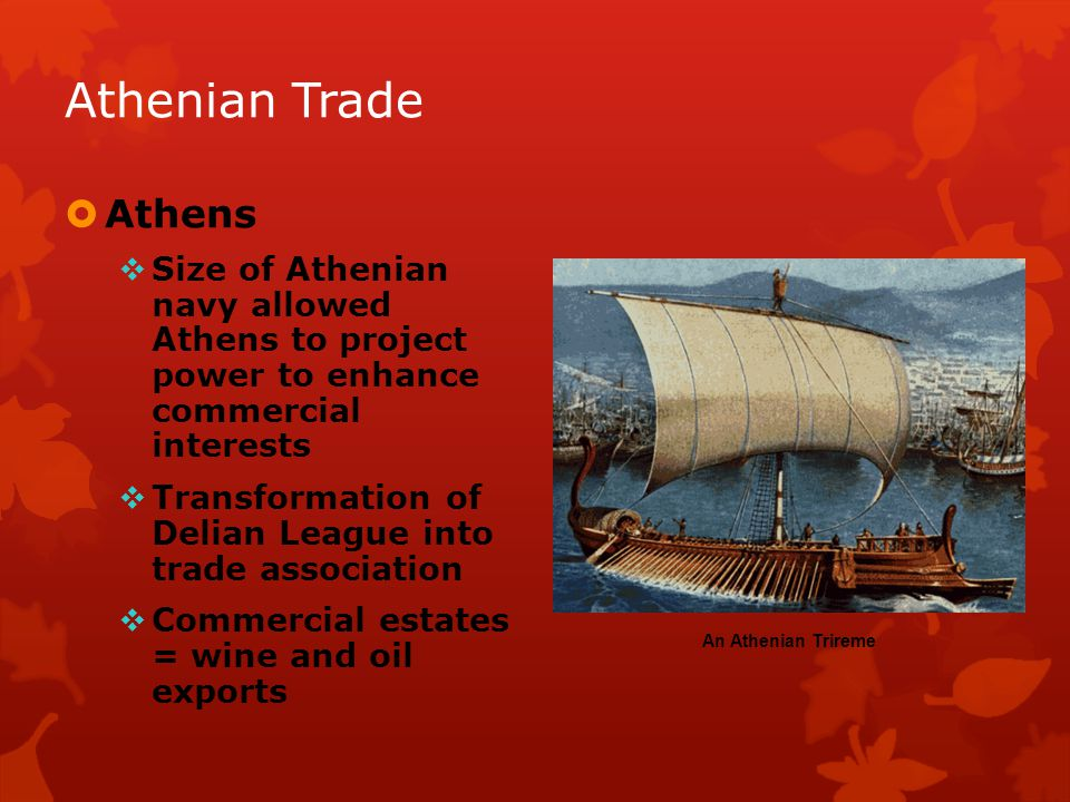 Athenian Trade Athens. Size of Athenian navy allowed Athens to project power to enhance commercial interests.