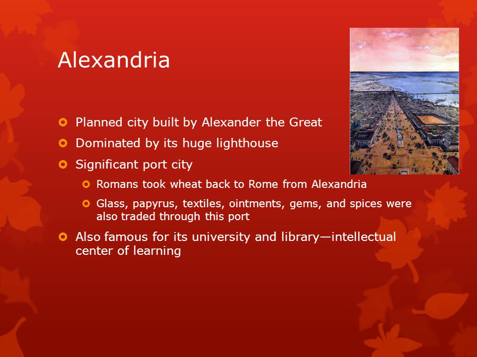 Alexandria Planned city built by Alexander the Great