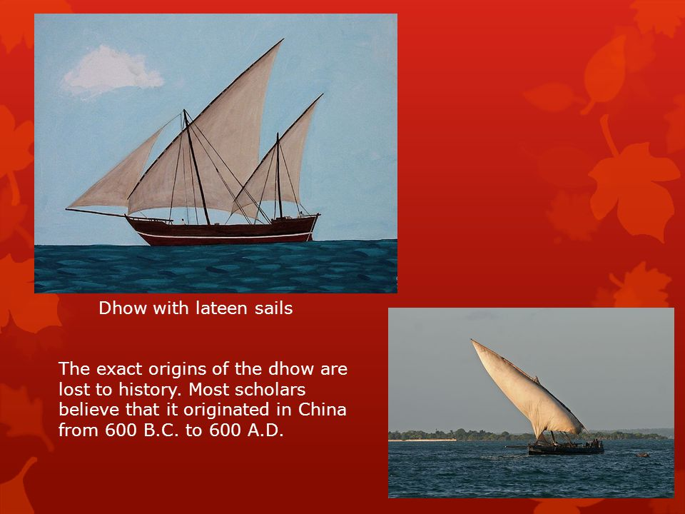 Dhow with lateen sails The exact origins of the dhow are lost to history.